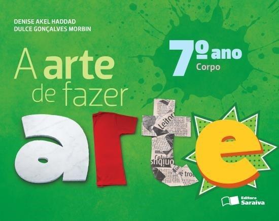 A Arte de Fazer Arte - Corpo - 7º Ano - 4ª Ed. 2013
