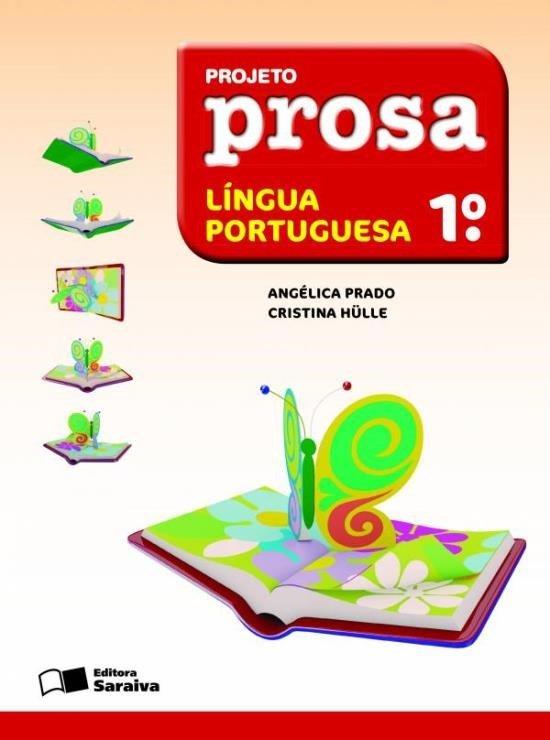 Projeto Prosa - Língua Portuguesa - 1ª Ano - Com Material Complementar - 3ª Ed. 2011