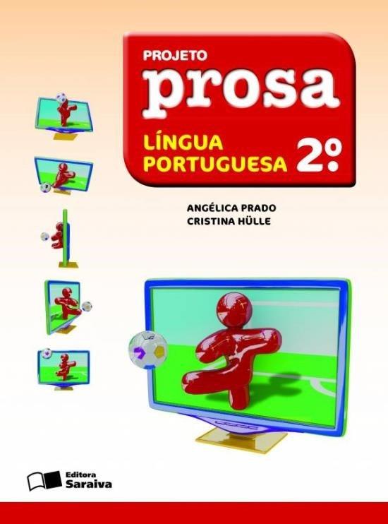 Projeto Prosa - Língua Portuguesa - 2ª Ano - Com Material Complementar - 3ª Ed. 2011