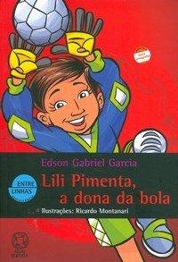 Lili Pimenta, a Dona da Bola - Conforme a Nova Ortografia - Col. Entre Linhas