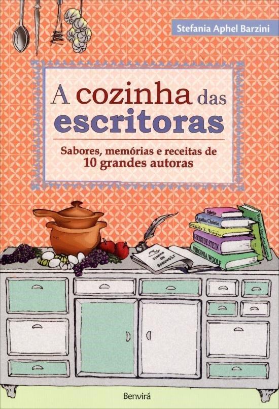 A Cozinha Das Escritoras - Sabores, Memórias e Receitas de 10 Grandes Autoras