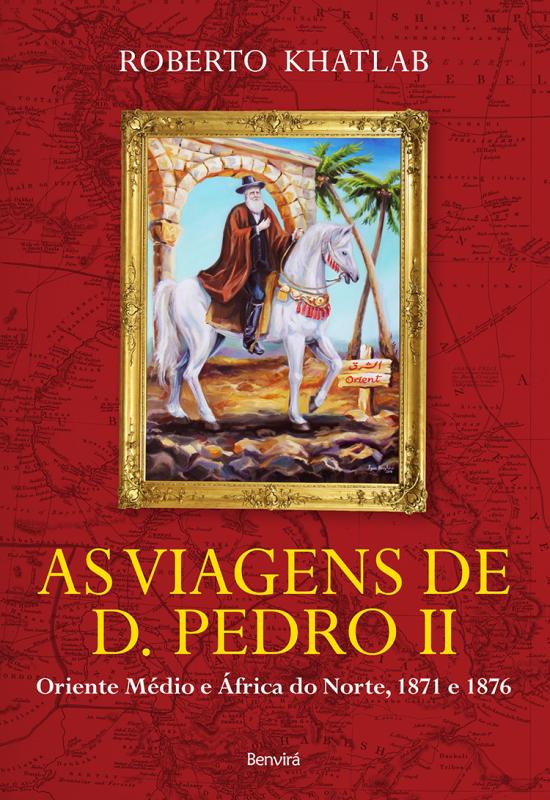 As Viagens de Dom Pedro II - Oriente e África do Norte, 1871 e 1876