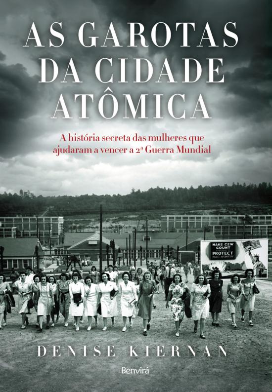 As Garotas da Cidade Atômica - A História Secreta Das Mulheres Que Ajudaram A Vencer A 2ª Guerra