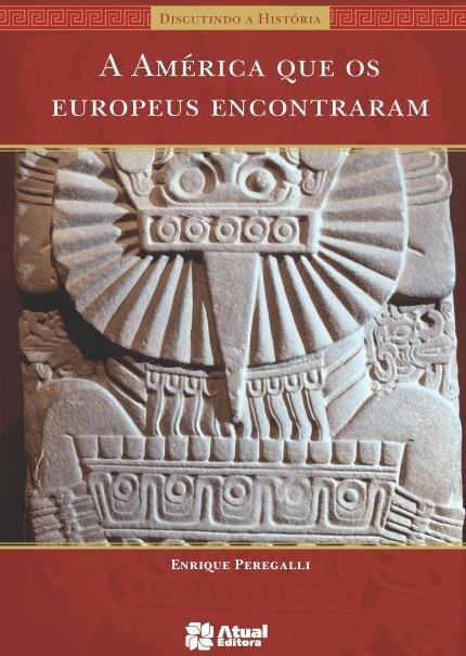 A América Que Os Europeus Encontraram - Col. Discutindo A História - 28ª Ed. 2013
