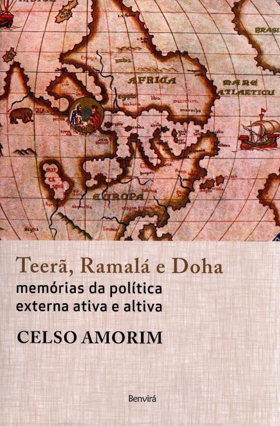 Teerã, Ramalá e Doha - Memórias da Política Externa Ativa e Altiva