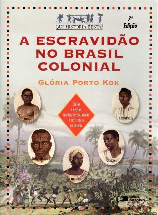 A Escravidão No Brasil Colonial - Col. Que História É Esta? - 7ª Ed. 2012