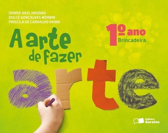 A Arte de Fazer Arte - Brincadeira - 1º Ano - 2ª Ed. 2013