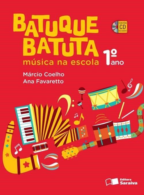 Batuque Batuta - Música na Escola - 1º Ano - 2ª Ed. 2014