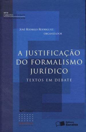 A Justificação do Formalismo Jurídico - Texto Em Debates - Série Direito Em Debate