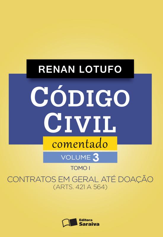 Código Civil Comentado - Contratos Em Geral Até Doação (Arts. 421 A 564) - Tomo I - Vol. 3