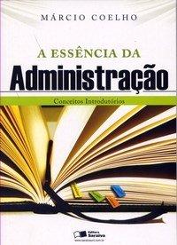 A Essência da Administração - Conceitos Introdutórios