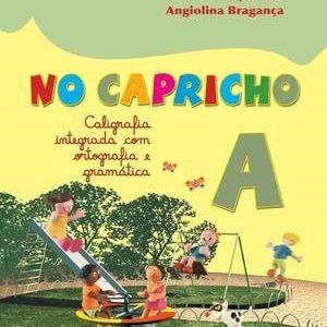 No Capricho - Caligrafia Integrada Com Ortografia e Gramática - A - Consumível