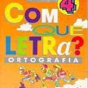 Com que Letra? Vol 4 Ortografia