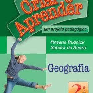 Criar e Aprender - Geografia - 2º Ano - 1ª Série - Conforme A Nova Ortografia