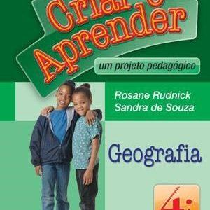 Criar e Aprender - Geografia - 4º Ano - 3ª Série - Conforme A Nova Ortografia