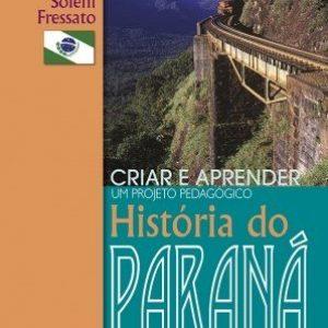 Criar e Aprender - Um Projeto Pedagógico - História do Paraná