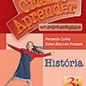 Criar e Aprender - História - 3º Ano - 2ª Série - Conforme a Nova Ortografia
