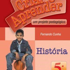 Criar e Aprender - História - 5º Ano - 4ª Série - Conforme A Nova Ortografia
