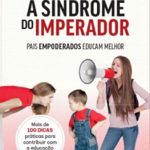 A SÍNDROME DO IMPERADOR: PAIS EMPODERADOS EDUCAM